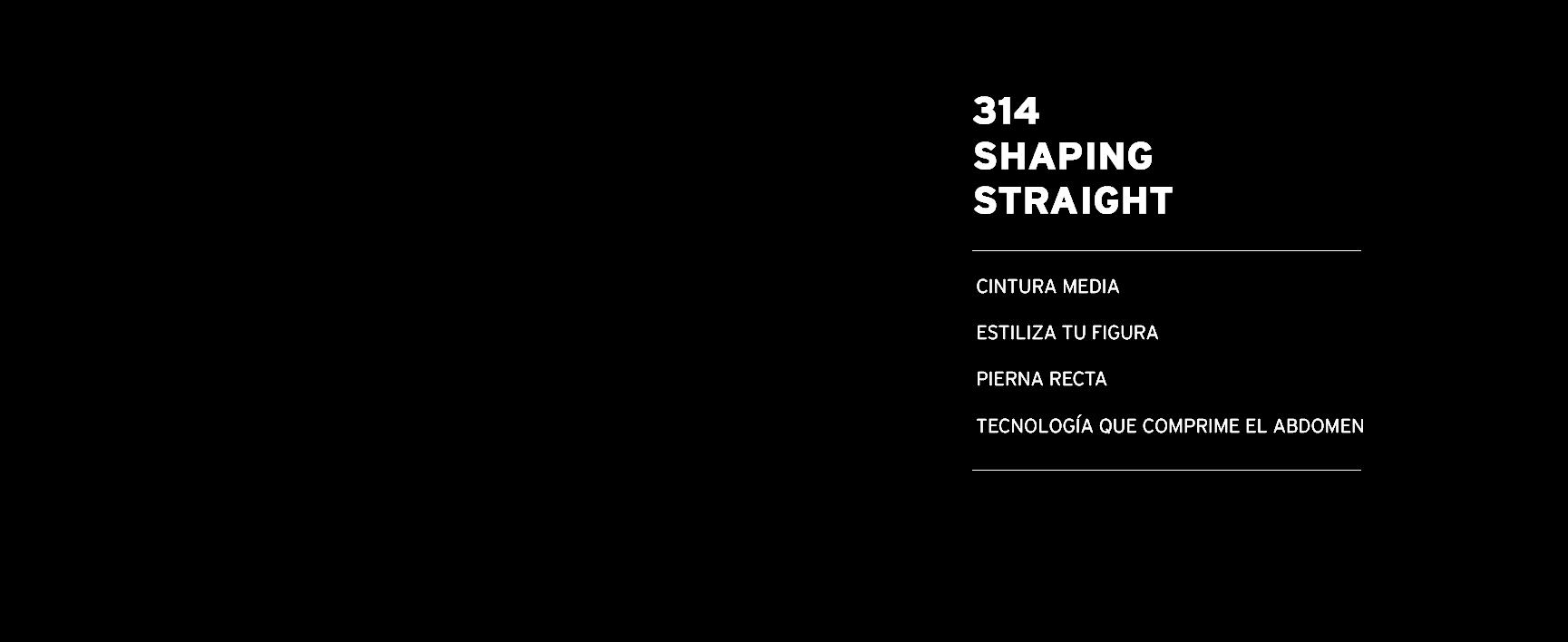 314 shaping straight